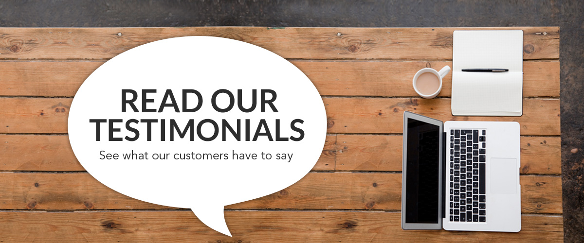 Read our Testimonials - See what our customers have to say