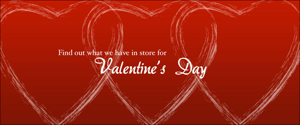 Valentine's Day - Find out what we have in store for Valentine's Day