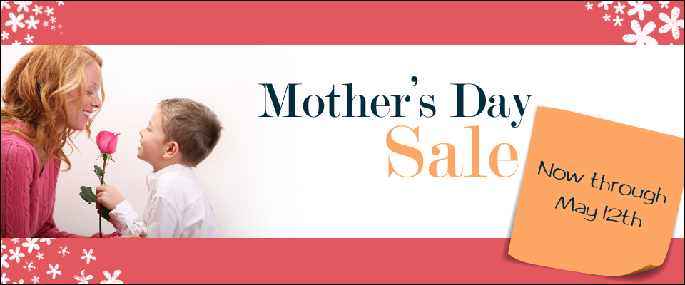 Mother's Day - Mother's Day Sale - May 12th